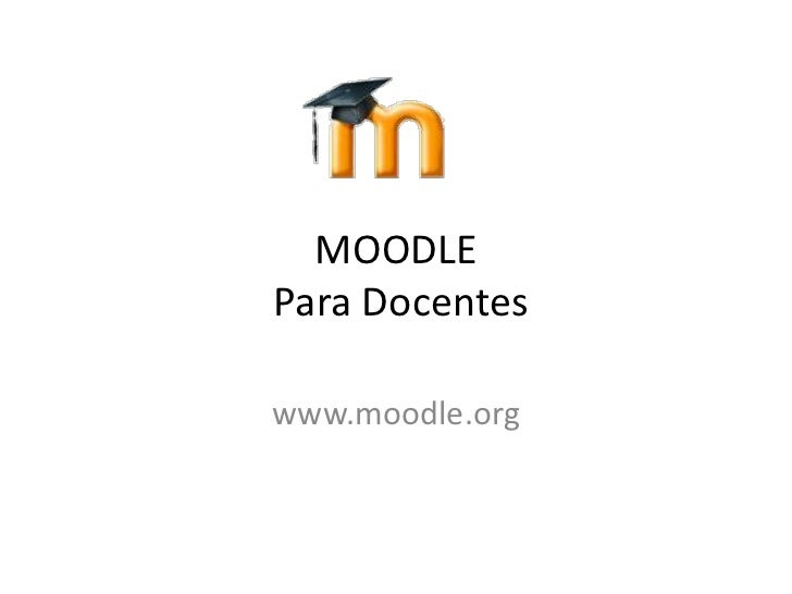 MOODLE Para Docentes<br />www.moodle.org<br />