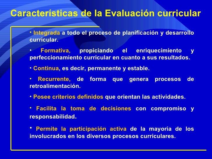 <ul><li>Integrada  a todo el proceso de planificación y desarrollo curricular. </li></ul><ul><li>Formativa,  propiciando e...
