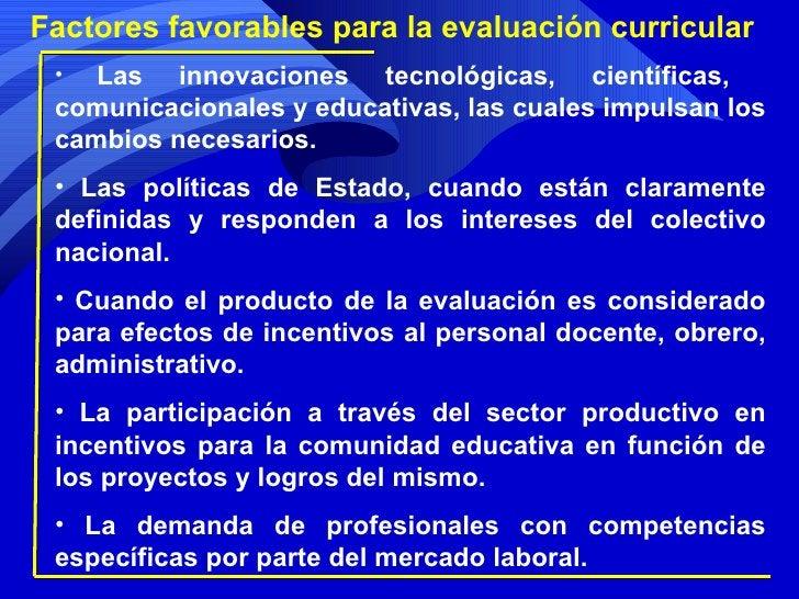 Factores favorables para la evaluación curricular <ul><li>Las innovaciones tecnológicas, científicas,  comunicacionales y ...