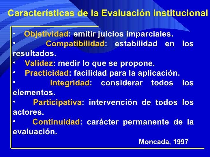 <ul><li>Objetividad : emitir juicios imparciales. </li></ul><ul><li>Compatibilidad : estabilidad en los resultados. </li><...