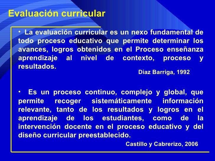 <ul><li>  La evaluación curricular es un nexo fundamental de todo proceso educativo que permite determinar los avances, l...