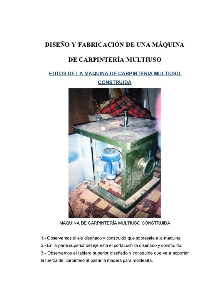 DISEÑO Y FABRICACIÓN DE UNA MÁQUINA              DE CARPINTERÍA MULTIUSO    FOTOS DE LA MÁQUINA DE CARPINTERIA MULTIUSO   ...