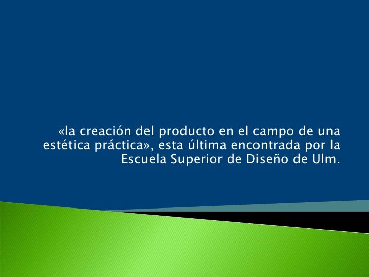 «la creación del producto en el campo de una estética práctica», esta última encontrada por la Escuela Superior de Diseño ...