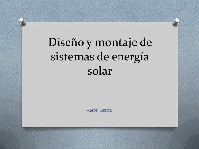 Diseño y montaje de sistemas de energía solar Aarón García