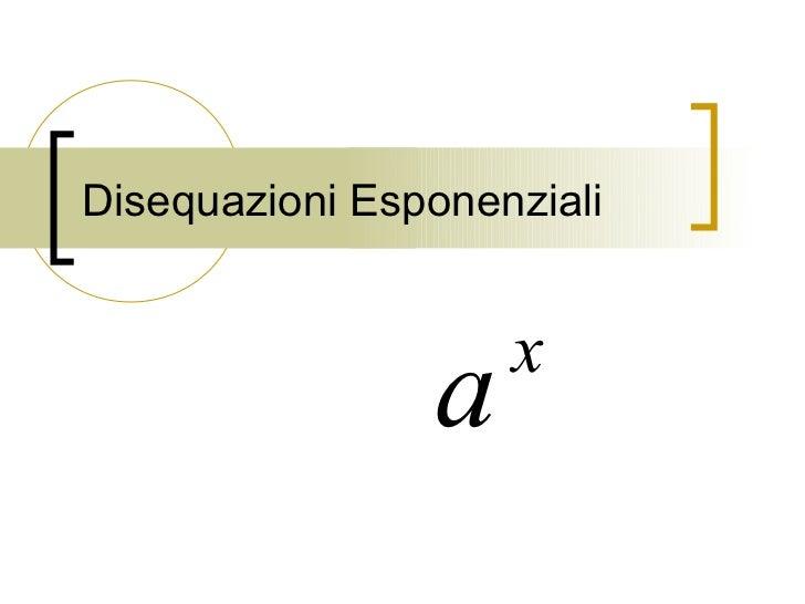 Disequazioni Esponenziali                    x                a