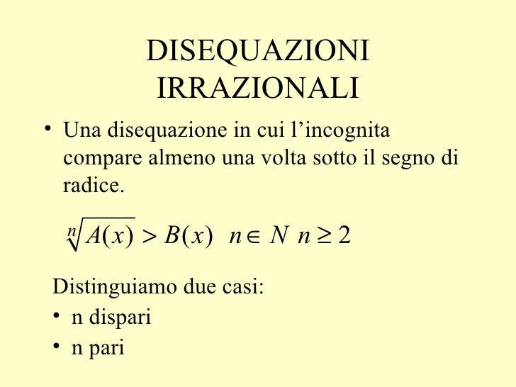 DISEQUAZIONI IRRAZIONALI <ul><li>Una disequazione in cui l'incognita compare almeno una volta sotto il segno di radice. </...