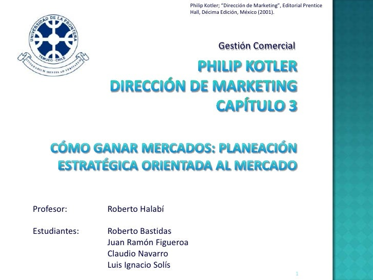 "Philip Kotler; ""Dirección de Marketing"", Editorial Prentice                                      Hall, Décima Edición, Méx..."