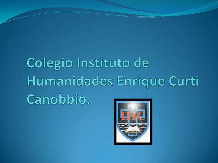 Colegio Instituto de Humanidades Enrique CurtiCanobbio.<br />