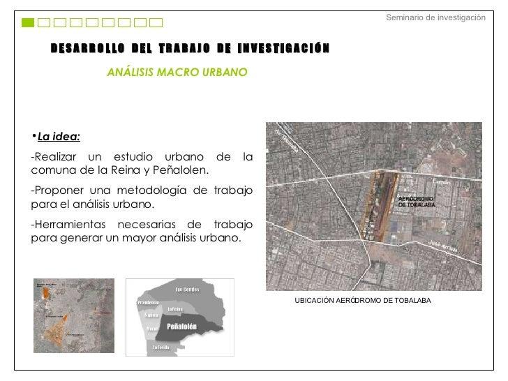 <ul><li>La idea: </li></ul><ul><li>Realizar un estudio urbano de la comuna de la Reina y Peñalolen. </li></ul><ul><li>-Pro...