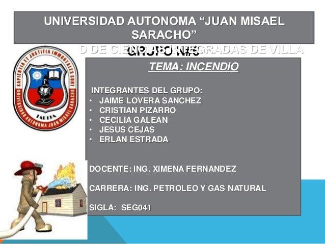 """GRUPO N#6 UNIVERSIDAD AUTONOMA """"JUAN MISAEL SARACHO"""" FACULTAD DE CIENCIAS INTEGRADAS DE VILLA MONTESTEMA: INCENDIO INTEGRA..."""
