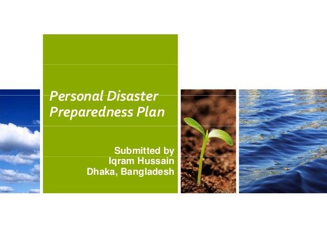 PersonalDisaster PreparednessPlan Submitted by Iqram Hussain Dhaka, Bangladesh