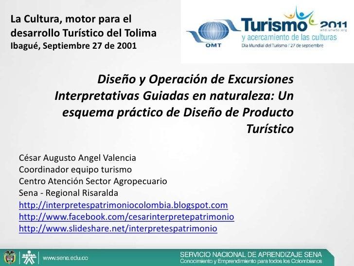 La Cultura, motor para el desarrollo Turístico del Tolima<br />Ibagué, Septiembre 27 de 2001<br />Diseño y Operación de Ex...