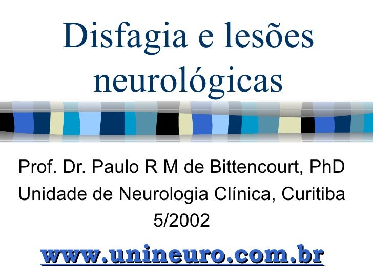Disfagia e lesões neurológicas Prof. Dr. Paulo R M de Bittencourt, PhD Unidade de Neurologia Clínica, Curitiba 5/2002 www....