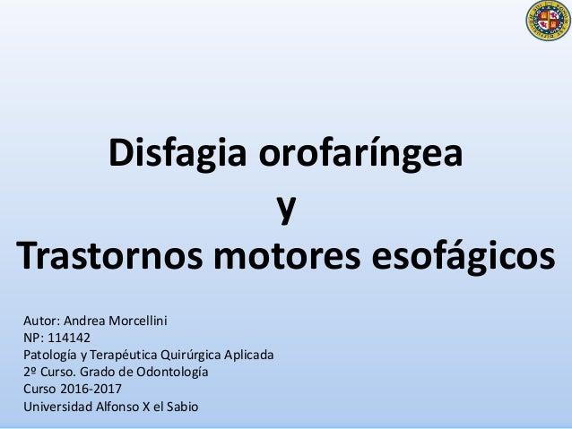 Disfagia orofaríngea y Trastornos motores esofágicos Autor: Andrea Morcellini NP: 114142 Patología y Terapéutica Quirúrgic...