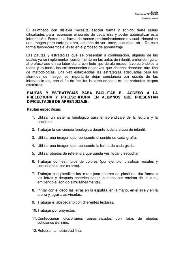 Dislexia Protocolo de ACTUACIÓN Educación Infantil El alumnado con dislexia necesita asociar forma y sonido; tiene serias ...
