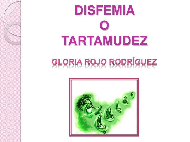 DISFEMIA OTARTAMUDEZ<br />Gloria Rojo Rodríguez<br />