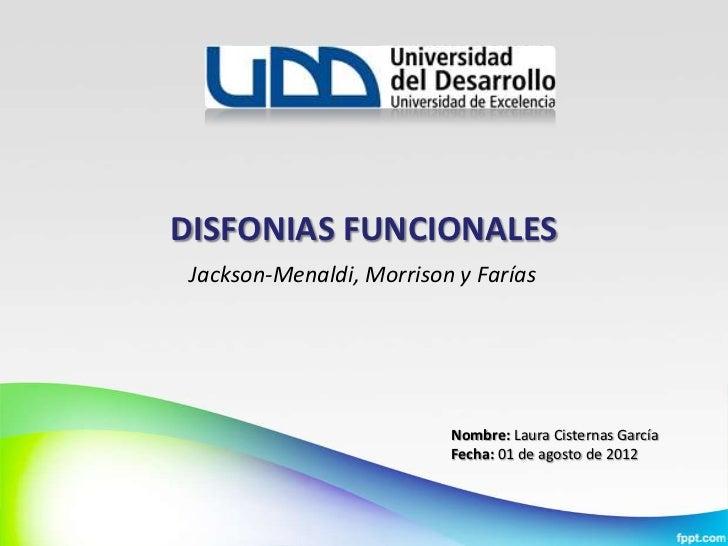 DISFONIAS FUNCIONALES Jackson-Menaldi, Morrison y Farías                          Nombre: Laura Cisternas García          ...