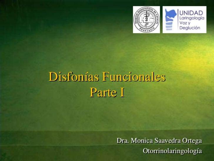 Disfonías FuncionalesParte I<br />Dra. Monica Saavedra Ortega<br />Otorrinolaringología<br />