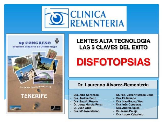 Dr. Laureano Álvarez-Rementería LENTES ALTA TECNOLOGIA LAS 5 CLAVES DEL EXITO DISFOTOPSIAS - Dra. Alba Coronado - Dra. And...