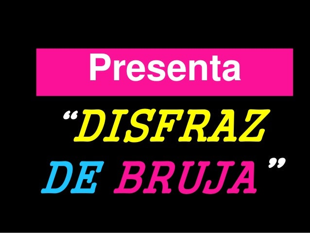 "Presenta  ""DISFRAZ  DE BRUJA"""