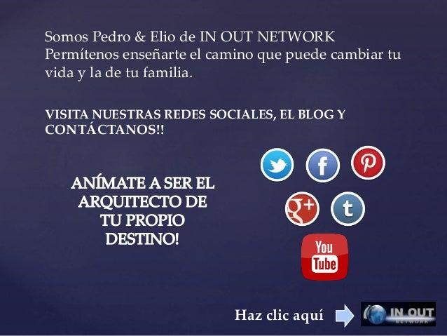 VISITA NUESTRAS REDES SOCIALES, EL BLOG Y CONTÁCTANOS!! Haz clic aquí Somos Pedro & Elio de IN OUT NETWORK Permítenos ense...