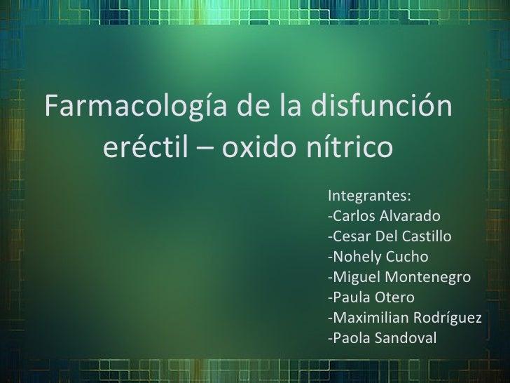 Farmacología de la disfunción eréctil – oxido nítrico Integrantes: -Carlos Alvarado -Cesar Del Castillo -Nohely Cucho -Mig...