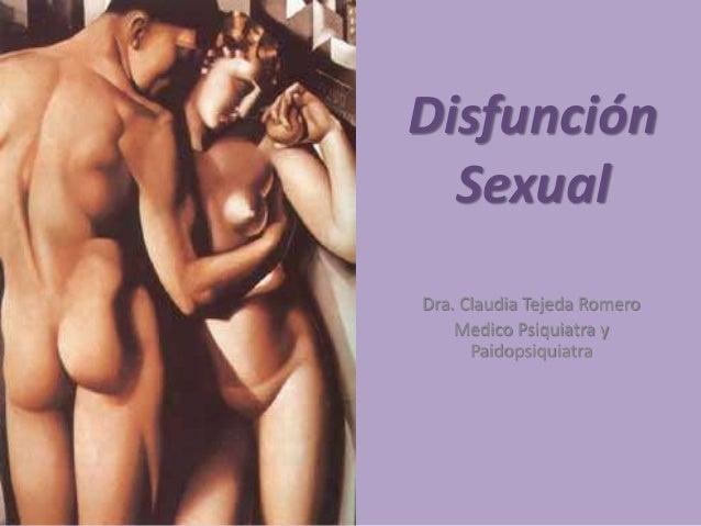 Disfunción Sexual Dra. Claudia Tejeda Romero Medico Psiquiatra y Paidopsiquiatra