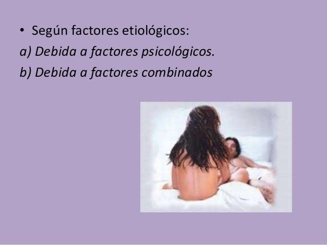 • Según factores etiológicos: a) Debida a factores psicológicos. b) Debida a factores combinados