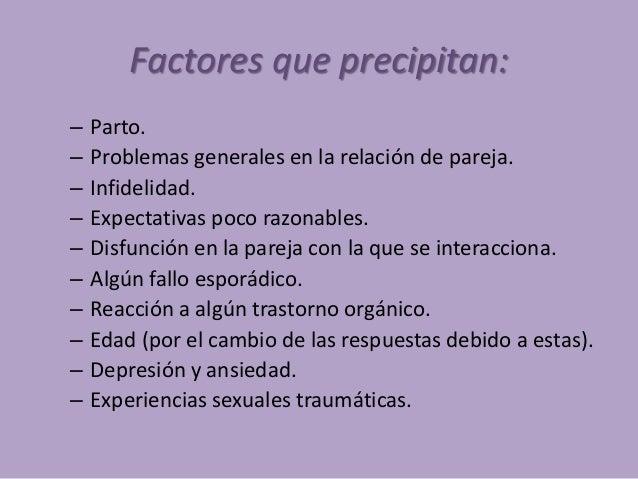 Factores que precipitan: – Parto. – Problemas generales en la relación de pareja. – Infidelidad. – Expectativas poco razon...