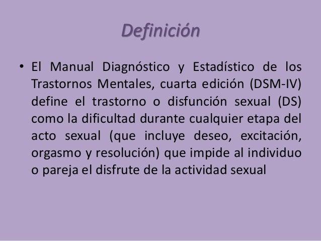 Definición • El Manual Diagnóstico y Estadístico de los Trastornos Mentales, cuarta edición (DSM-IV) define el trastorno o...