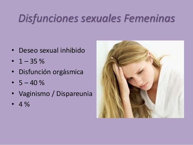 Disfunciones sexuales Femeninas • Deseo sexual inhibido • 1 – 35 % • Disfunción orgásmica • 5 – 40 % • Vaginismo / Dispare...