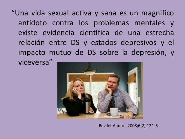 """""""Una vida sexual activa y sana es un magnifico antídoto contra los problemas mentales y existe evidencia científica de una..."""