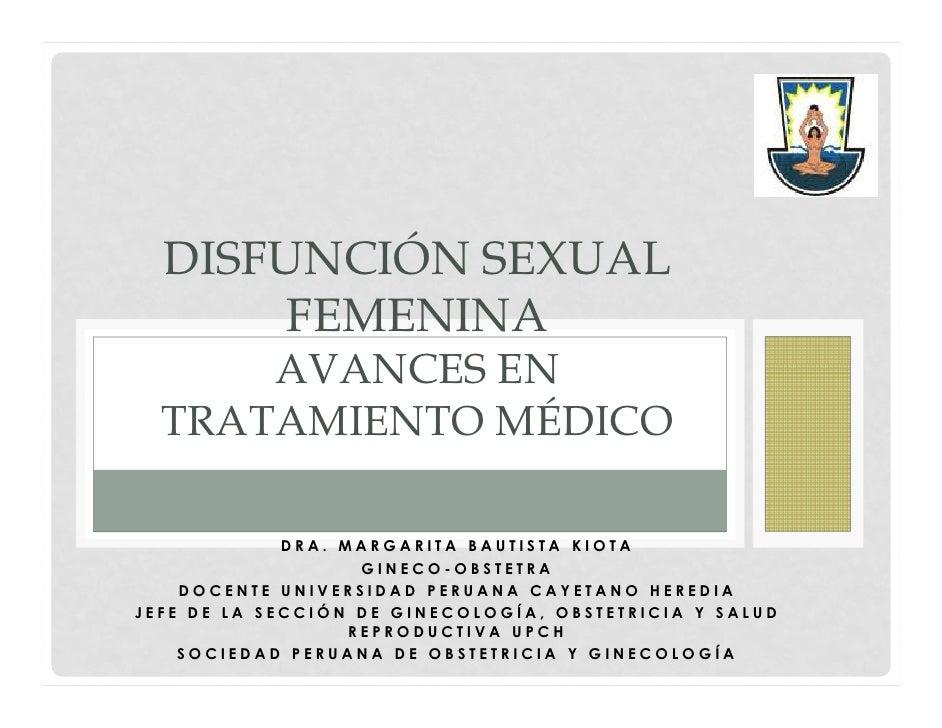 DISFUNCIÓN SEXUAL       FEMENINA      AVANCES EN  TRATAMIENTO MÉDICO             DRA. MARGARITA BAUTISTA KIOTA            ...