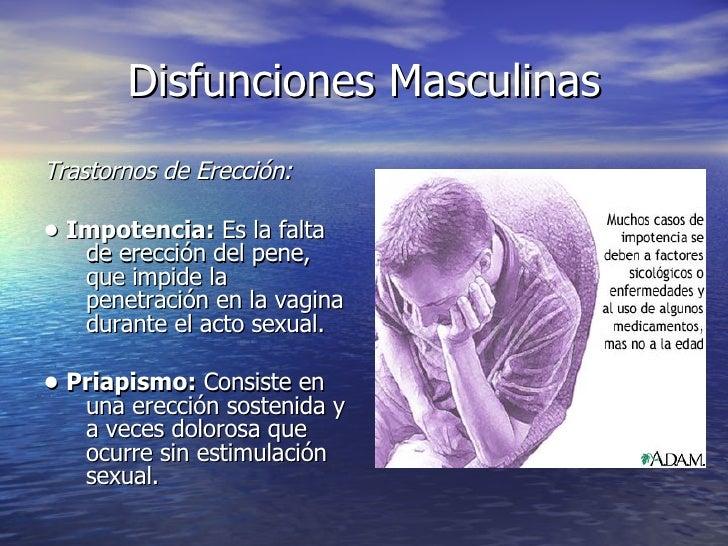 Disfunciones Masculinas <ul><li>Trastornos de Erección: </li></ul><ul><li>•  Impotencia:  Es la falta de erección del pene...