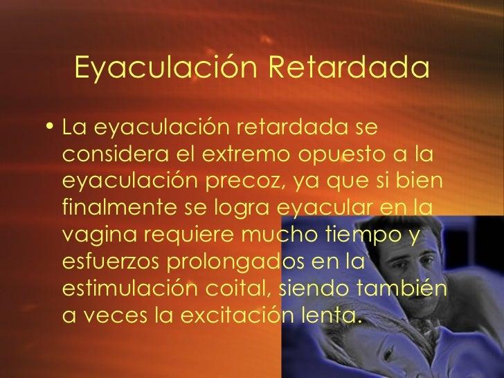 Eyaculaci ón Retardada <ul><li>La eyaculación retardada se considera el extremo opuesto a la eyaculación precoz, ya que si...