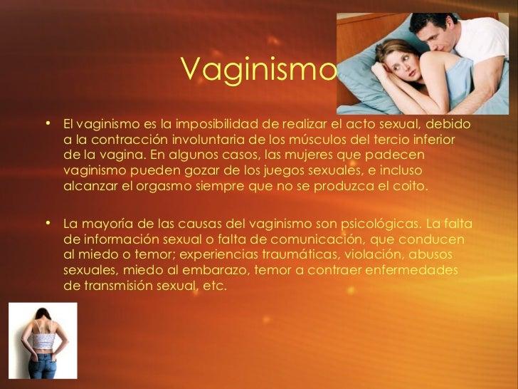 Vaginismo <ul><li>El vaginismo es la imposibilidad de realizar el acto sexual, debido a la contracción involuntaria de los...