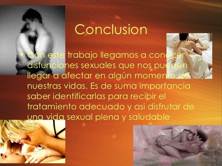 Conclusion <ul><li>Con este trabajo llegamos a conocer  disfunciones sexuales que nos pueden llegar a afectar en algún mom...