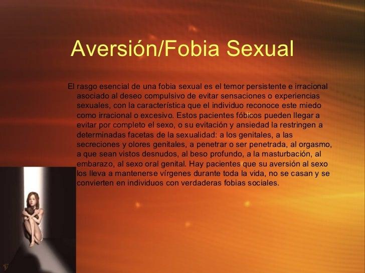 Aversi ó n/Fobia Sexual <ul><ul><ul><li> El rasgo esencial de una fobia sexual es el temor persistente e irracional asoci...