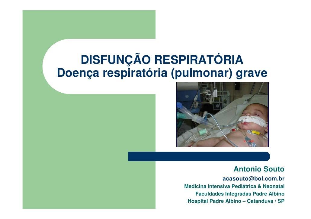 DISFUNÇÃO RESPIRATÓRIADoença respiratória (pulmonar) grave                                        Antonio Souto           ...