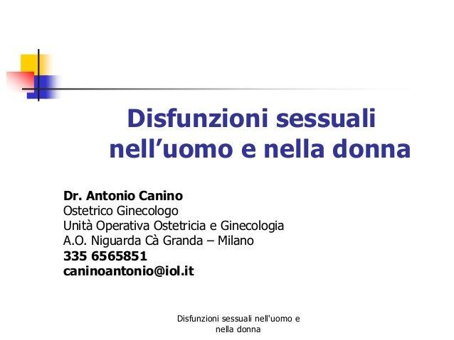 Disfunzioni sessuali nell'uomo e nella donna Dr. Antonio Canino Ostetrico Ginecologo Unità Operativa Ostetricia e Ginecolo...