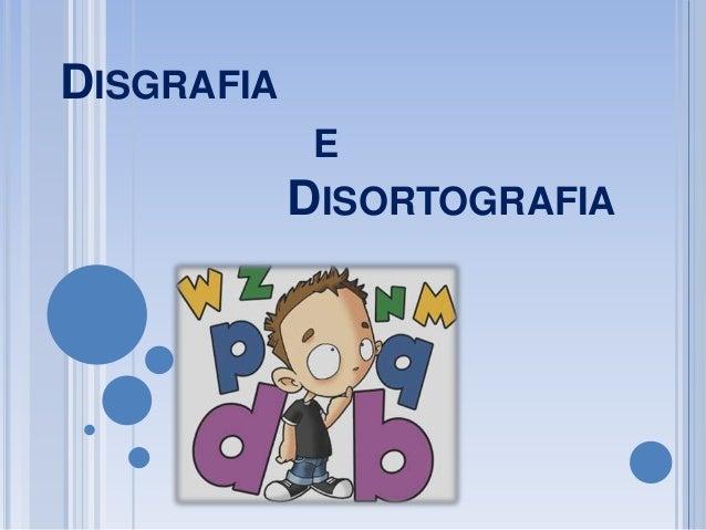 DISGRAFIA E DISORTOGRAFIA