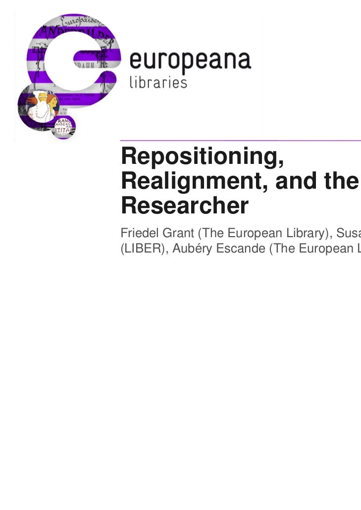 Repositioning,Realignment, and theResearcherFriedel Grant (The European Library), Susan Reilly(LIBER), Aubéry Escande (The...