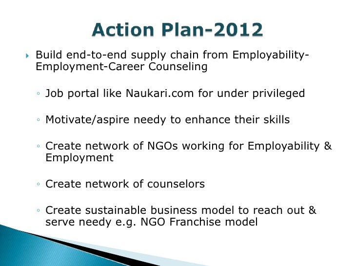    Build end-to-end supply chain from Employability-    Employment-Career Counseling    ◦ Job portal like Naukari.com for...