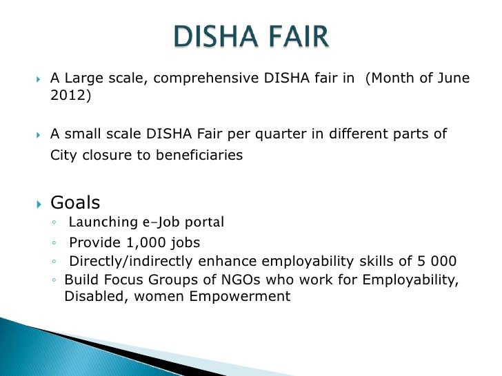    A Large scale, comprehensive DISHA fair in (Month of June    2012)   A small scale DISHA Fair per quarter in differen...