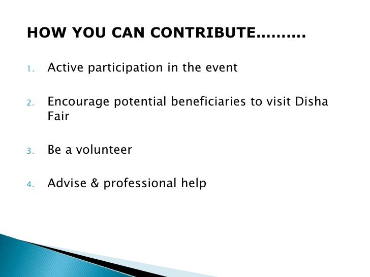 HOW YOU CAN CONTRIBUTE……….1.   Active participation in the event2.   Encourage potential beneficiaries to visit Disha     ...