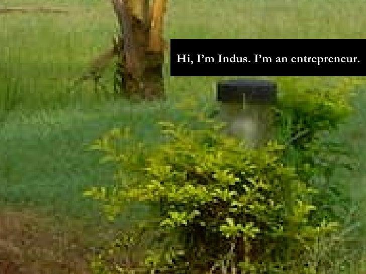 Hi, I'm Indus. I'm an entrepreneur.