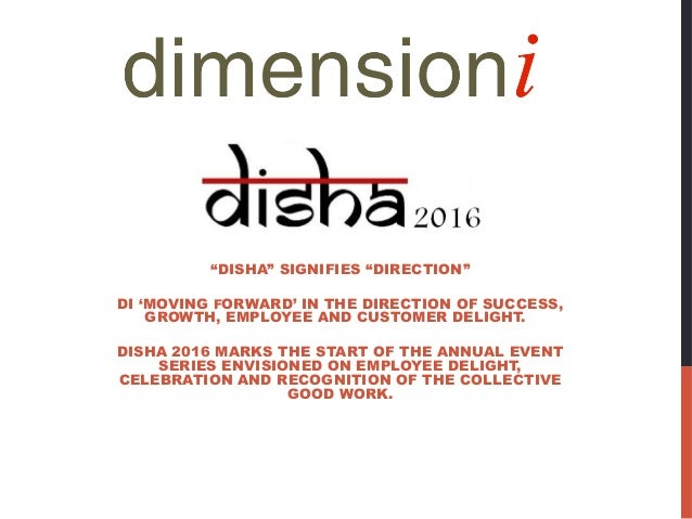 """""""DISHA"""" SIGNIFIES """"DIRECTION"""" DI 'MOVING FORWARD' IN THE DIRECTION OF SUCCESS, GROWTH, EMPLOYEE AND CUSTOMER DELIGHT. DISH..."""