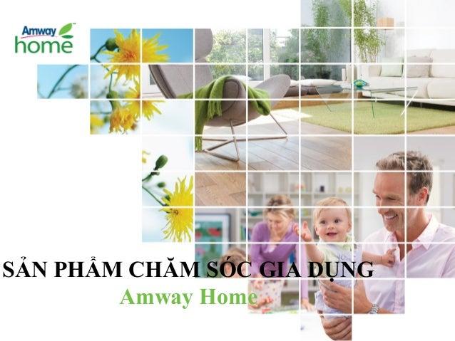 SẢN PHẨM CHĂM SÓC GIA DỤNG Amway Home