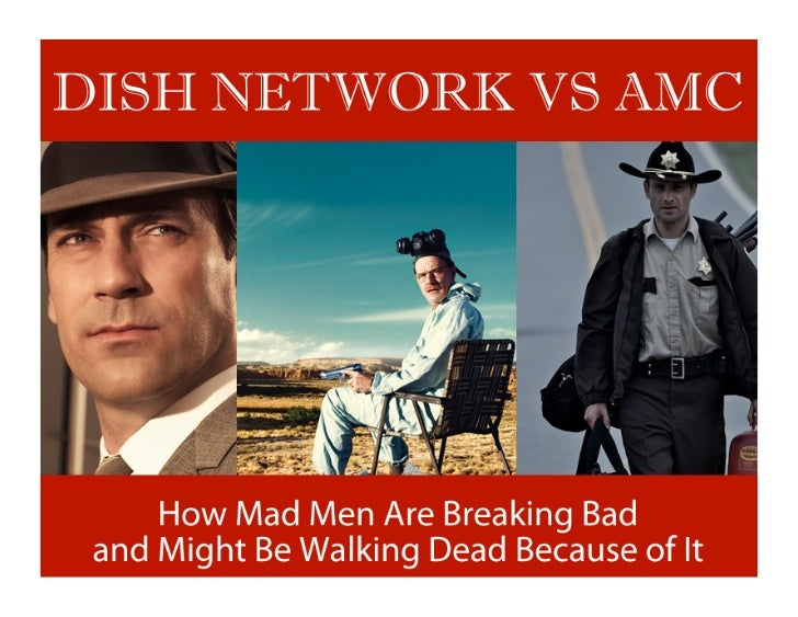 Do	  you	  have	  DISH?	  Then	  you	  haven't	  seen	  these	  shows	  on	  it:	  • 	  	  Breaking	  Bad	  • 	  	  Mad	  ...