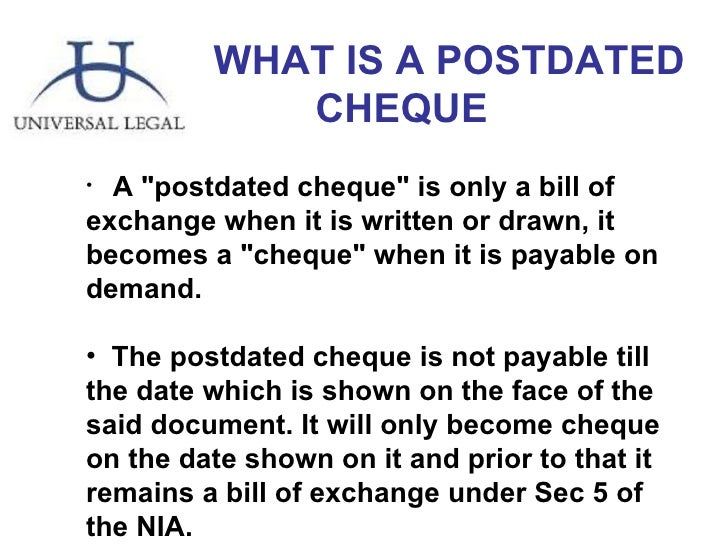 is post dating cheques illegal Its against the terms and conditions of all bank to issue post dated cheques why why on earth does anyone think that post dating a cheque is illegal.